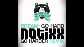Dream - Go Hard (Crizzly Remix) (Notixx Go Harder Remix)