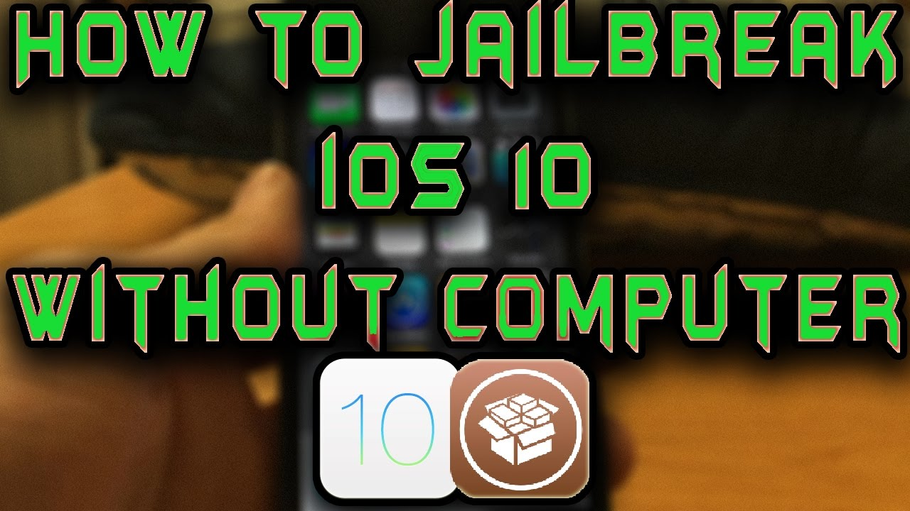10 0: How To Jailbreak IOS 10.0.1 / 10.0.2 Without Computer