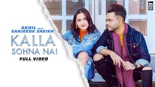Kalla Sohna Nai Akhil ft Sanjeeda Sheikh Mp3 Song Download