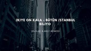 İkiye On Kala - Bütün İstanbul Biliyo (Hasan Karcı Remix) Resimi