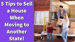5 Tips to Sell a House When Moving to Another State!