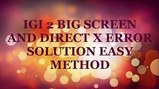 IGI 2 BIG SCREEN AND DIRECT X ERROR SOLUTION EASY STEPS