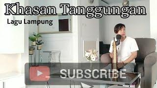 Cover lagu Lampung - KHASAN TANGGUNGAN - Cipt : A. Syahroni - Arr@adi muhtar