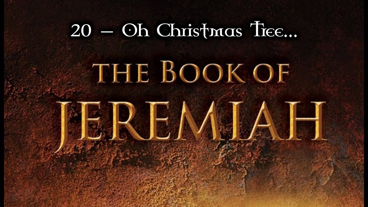 20 — Jeremiah 9:12-26 & 10:1-5... Oh Christmas Tree... - YouTube