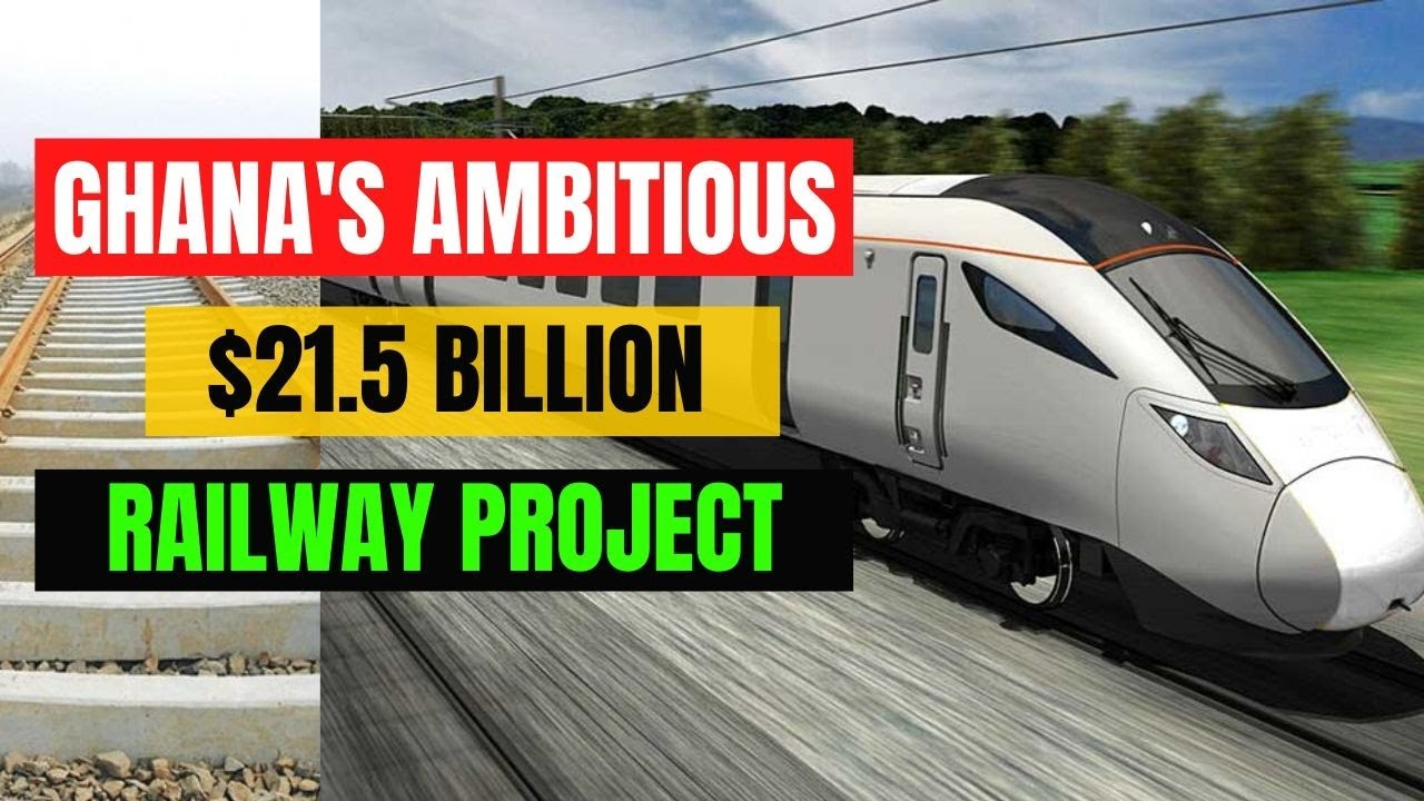 Ghana's Ambitious $21.5 Billion Railway Project - Set to Change The Face of The Country