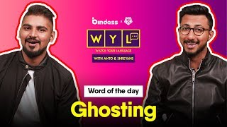 Watch Your Language with Anto  Shreyans | *GHOSTING*