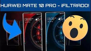 Huawei Mate 10 PRO - ¡FILTRADO EN IMAGEN! y POSIBLES CARACTERÍSTICAS, en español