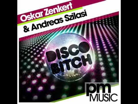 Oskar Zenkert   Andreas Szilasi   Disco Bitch Original