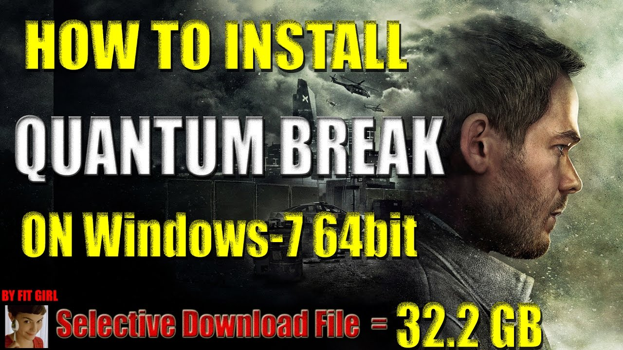 How to install quantum break on windows -7 by fitgirl 32. 2 gb.