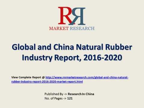 Natural Rubber Industry 2016: Trends and Forecasts 2021 for Global Market