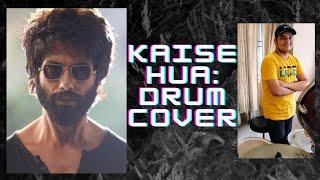 Kaise Hua | Kabir Singh | Drum Cover