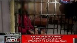 QRT: Lalaki, arestado dahil sa pangmomolestiya umano sa 13-anyos na anak
