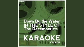 Down by the Water (In the Style of the Decemberists) (Karaoke Version)