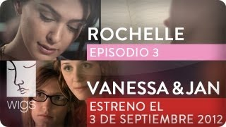 Rochelle (+ Tráiler de Vanessa & Jan) | Ep. 3 de 3 | Con Rosanna Arquette | WIGS