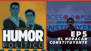El Huracán Constituyente - Humor Político EP5