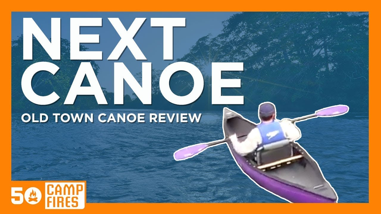 Old Town Next Canoe Review - 50 campfires