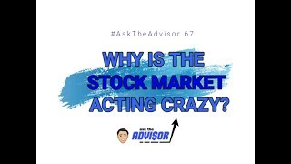 Why Is The Stock Market Acting Crazy? | #AskTheAdvisor 67