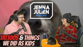 Podcast #263 - Tattoos & Things We Did As Kids