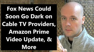 CCT - Fox News Could Soon Go Dark on Cable TV Providers, Amazon Prime Video Update, & More
