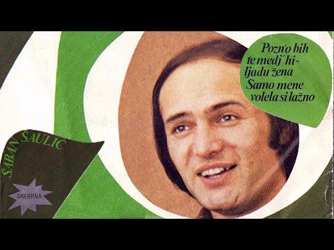 Saban Saulic - Pozno bih te medj hiljadu zena - (Audio 1978)