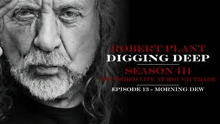 Digging Deep, The Robert Plant Podcast - Series 3 Episode 1 - Morning Dew