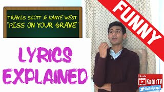Piss On Your Grave - Travis Scott Kanye West Lyrics Explained