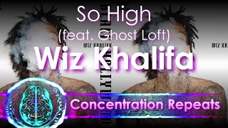 Wiz Khalifa - So High (ft  Ghost Loft) - Concentration Repeat