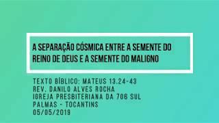 A separação cósmica entre a semente do Reino de Deus e a semente do Maligno - Rev. Danilo Alves