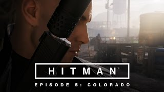 HITMAN - Episode 5: Colorado Launch Trailer