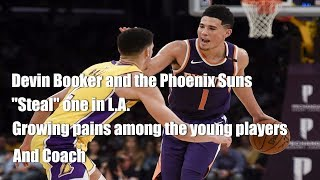 Devin Bookers and the Suns steal one from the Lakers. Growing pain among players N coach