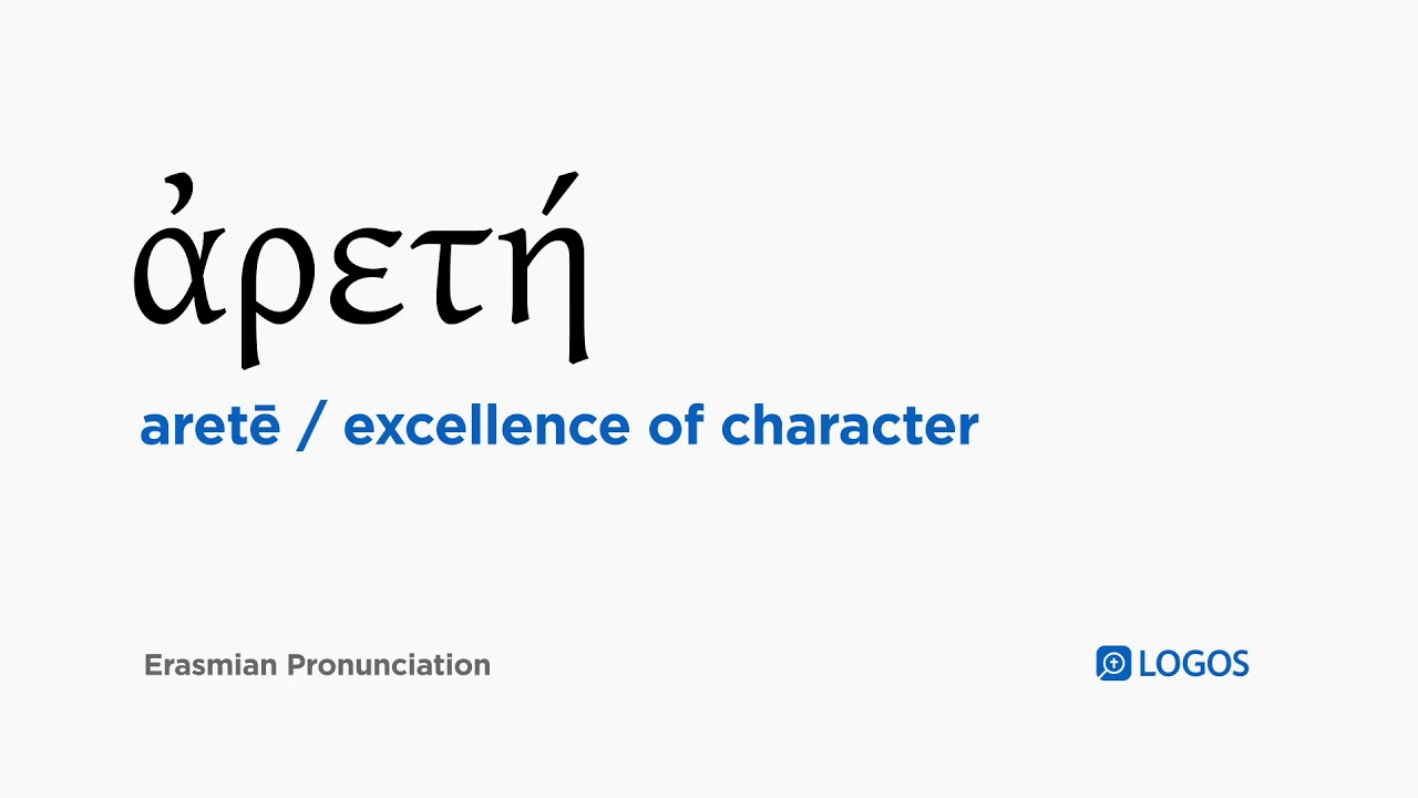 Arete From Greek How To Pronounce Aretē In Biblical Greek ἀρετή Excellence Of Character