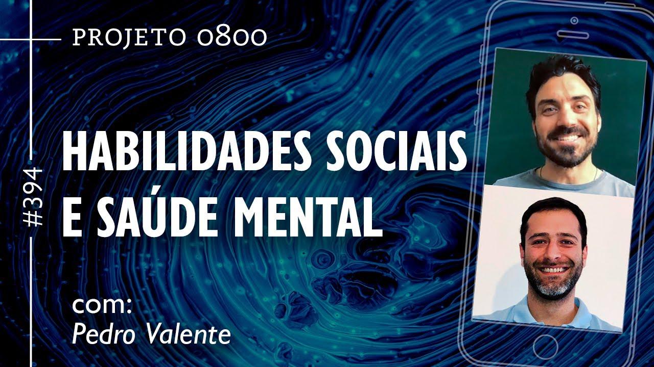 HABILIDADES SOCIAIS E SAÚDE MENTAL com Pedro Valente | Projeto 0800 #394