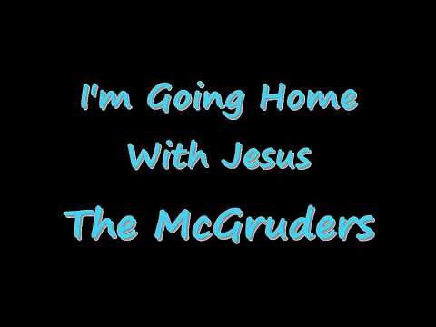 I'm Going Home With Jesus – The McGruders