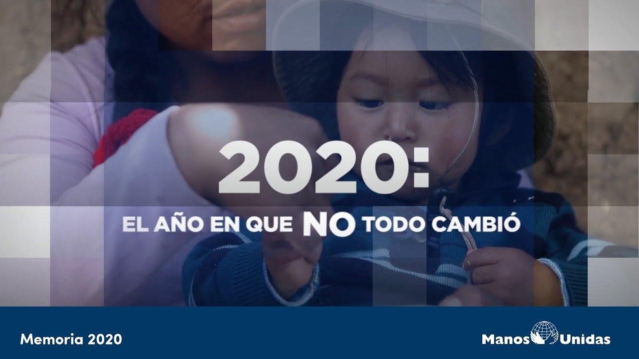2020: el año en que NO todo cambió. Memoria Manos Unidas 2020 en 2 minutos.
