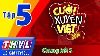 THVL | Cười xuyên Việt 2016 - Tập 5: Chung kết 3