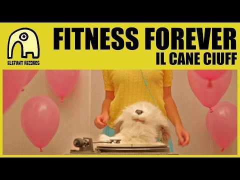 FITNESS FOREVER - Il Cane Ciuff [Official]