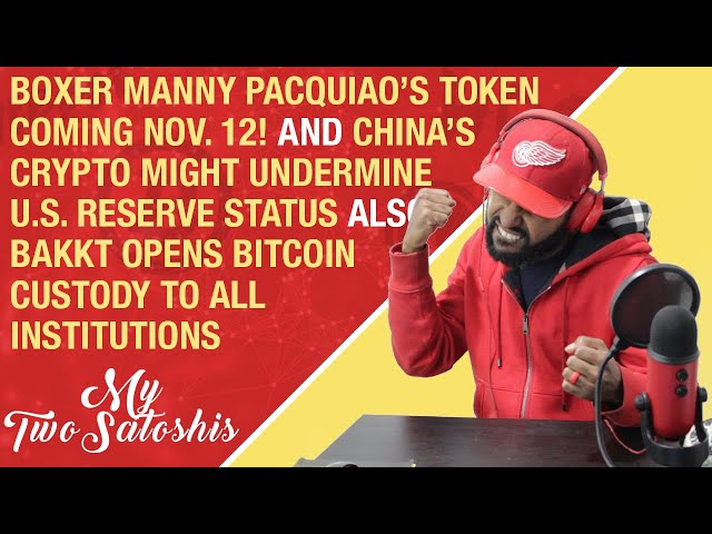 Manny Pacquiao Token Coming Nov. 12th & China's Crypto To Take US Reserve Status & Bakkt Expands