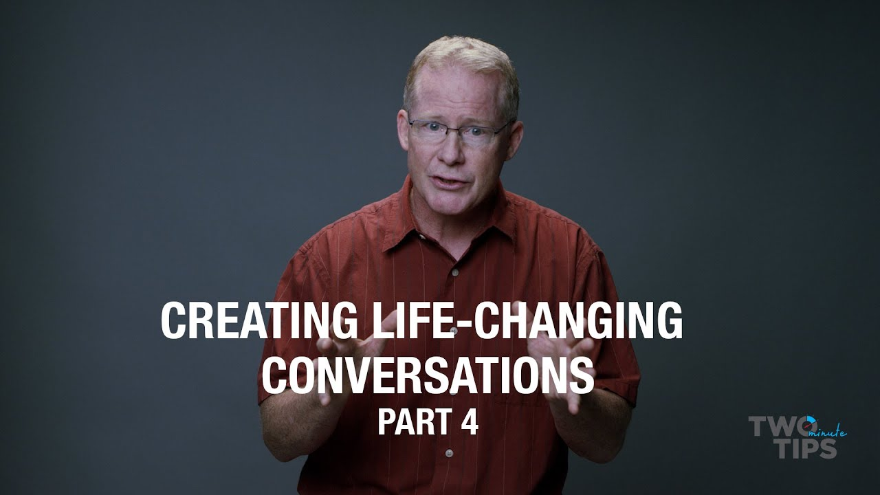 Creating Life-Changing Conversations, Part 4 | TWO MINUTE TIPS