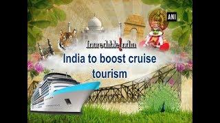 India to boost cruise tourism - ANI News