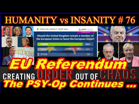 HUMANITY vs INSANITY #76 : EU Referendum Pt2 -The Psy-Op Continues ...