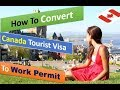 How to Convert Canada Tourist Visa to Work Visa | Legal Way to Get Canadian Work Permit