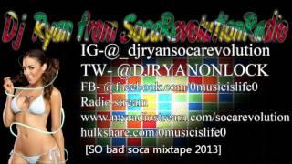 So Bad Soca Mixtape May 2013 [SocaRevolution Production]