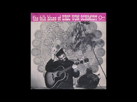 Eric Von Schmidt - The Folk Blues Of Eric Von Schmidt - Full Album (1963)