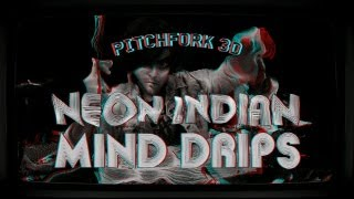 "Neon Indian - ""Mind Drips"" - Pitchfork 3D"
