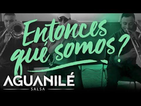 Entonces Qué Somos, Aguanilé Salsa - Video Lyric
