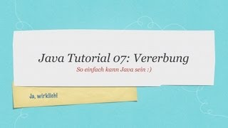 #07 Java Tutorial: Vererbung