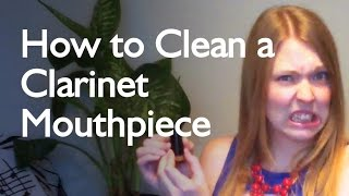 How To Clean a Clarinet Mouthpiece