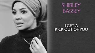 SHIRLEY BASSEY - I GET A KICK OUT OF YOU