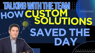 How Custom Solutions Saved the Day - Talking With the Team