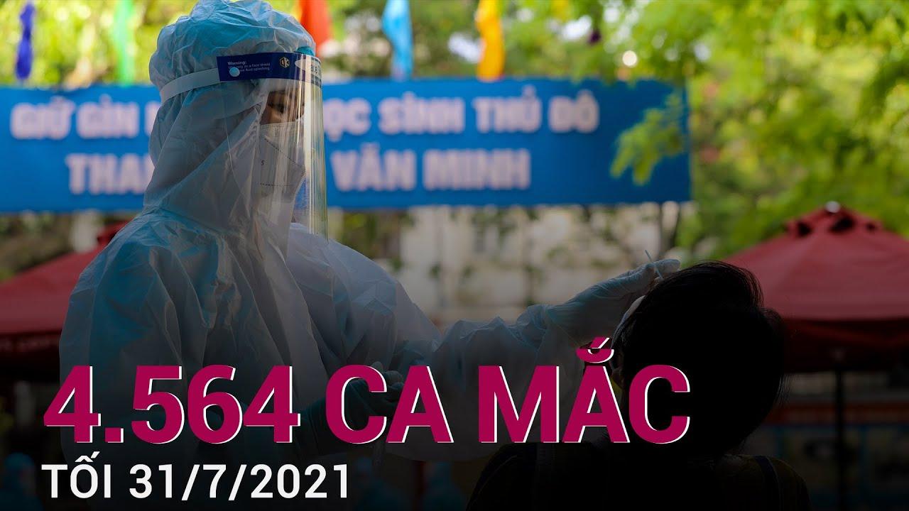 Download Tin tức Covid-19 mới nhất tối 31/7/2021: Việt Nam thêm 4.564 ca mắc